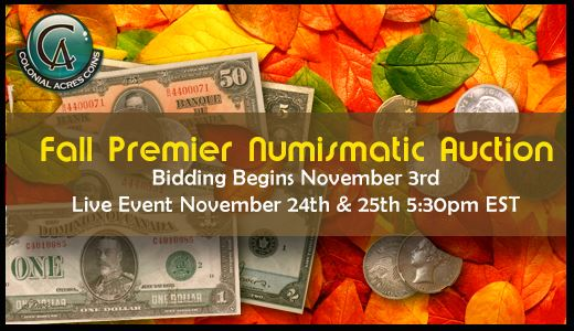 Colonial Acres Fall Premier Numismatic Auction November 25-25th 2017