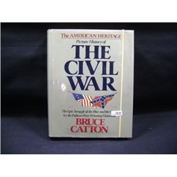 "BRUCE CATTON ""THE AMERICAN HERITAGE, PICTURE HISTORY OF THE CIVIL WAR"" PUBLISHED 1982"