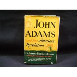 """JOHN ADAMS AND THE AMERICAN REVOLUTION"" BY CATHERINE DRINKER BOWEN CR-1950"