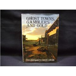"""GHOST TOWNS, GAMBLERS AND GOLD"" BY CHUCK LAWLISS CR-1985"