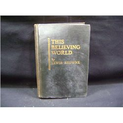 """""""THIS BELIEVING WORLD"""" BY LEWIS BROWNE CR-1927"""