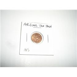 ARIZONA TAX TOKEN 1 *EXTREMELY RARE MNIT STATE GRADE - REAL NICE TAX TOKEN*!!