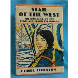 Hueston, Ethel, Star of the West:  The Romance of the Lewis & Clark Expedition, NY, 1935, fine in dj