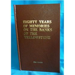 Annin, Jim, Eighty Years of Memories on the Banks of the Yellowstone, inscribed.  Fine cond.