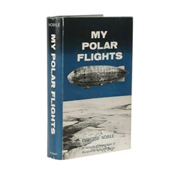 NOBILE, Umberto - My Polar Flights: An Account of the Voyages of the Airships Italia and Norge