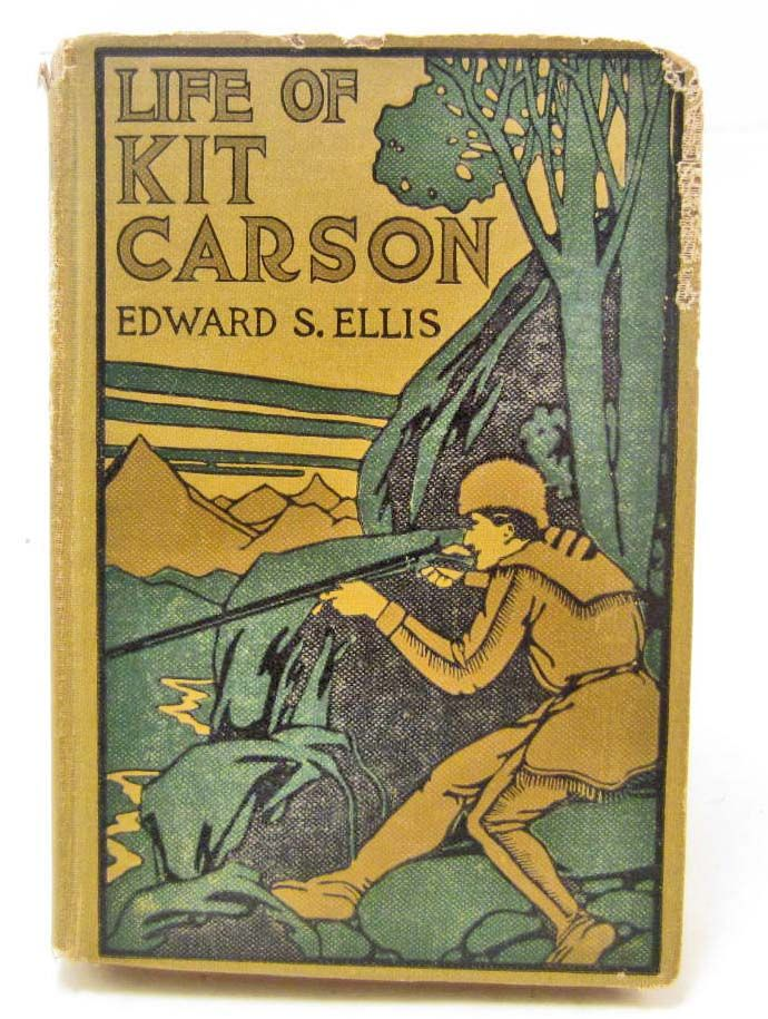 Life of Kit Carson: Hunter, Trapper, Guide Indian Agent and Colonel USA, Ellis, Edward S.