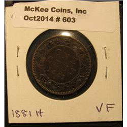 603. 1881 H Canada Large Cent. VF.