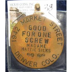 "38. Large Brass Whore House Token ""1942 Market Stree/Good/For One/Screw/Madame/MattieSilks/Denver, C"