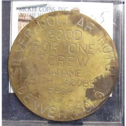 "55. ""Silver Dollar Hotel/Good/For One/Screw/Madame/Ruth Jacobs/Prop/Denver, Colo."", Uniface. Brass."