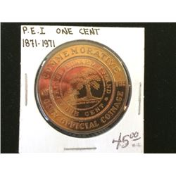 P.E.I. 1871-1971 cent Commemorating 100th anniversary of only cent coin from the Island, Proof Coin.