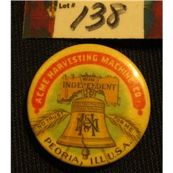 """Acme Harvesting Machine Co. Peoria, Ill. U.S.A. We Are Independent No Trust For Me"" Pin-back, ""Made"