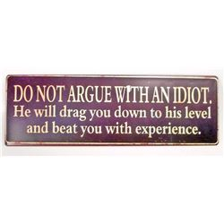 DON'T ARGUE WITH AN IDIOT FUNNY METAL SIGN