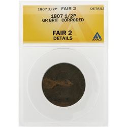 1807 1/2 Penny Great Britain Corroded Coin ANACS Fair 2 Details