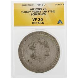 AH1203 2 Kurush Turkey Year 8 AD 1795 Scratched Coin ANACS VF30 Details