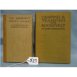 Burroughs, John, Camping & Tramping with Roosevelt, 1906 and Andrew Carnegie, The Roosevelt Policy,