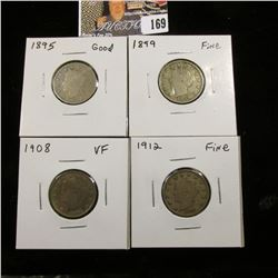 1895 Good, 1899 Fine, 1908 VF, & 1912 P Fine Liberty Nickels.