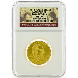 2010 W NGC MS70 $10 First Spouse Series Jane Pierce Liberty Gold Coin