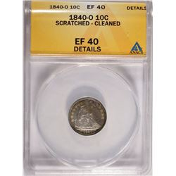 1840-O SEATED LIBERTY DIME ANACS EF 40 DETAILS SCRATCHED - CLEANED