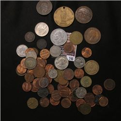 746.Mixed lot of both foreign and U.S. Coins and Tokens, maybe as much as a hundred pieces.