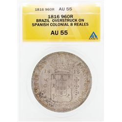 1816 960R Brazil Overstruck on Spanish Colonial 8 Reales Coin ANACS AU55