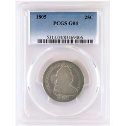 1805 Draped Bust Quarter. PCGS Certified G04.