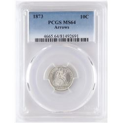 1873 Seated Liberty Dime - Arrows. PCGS Certified MS64.