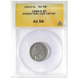 Error: 1999 D Jefferson Nickel - Struck Thru Late Cap Die. ANACS Certified AU58.