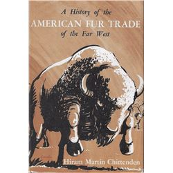 A History of the American Fur Trade of the Far West, Hiram Chittenden, Pub. by Academic, 1954, 2 vol