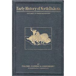 Early History of North Dakota, Colonel Clement Lounsberry, Pub. by Liberty Press 1919: 1st, Illust.,
