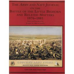 The Army and Navy Journal on the Battle of the Little Bighorn and Related Matters 1876-1881 ed. by J