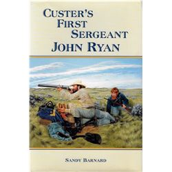 Custer's First Sergeant John Ryan, Sandy Barnard, Pub. By Ventana Graphics, 1996, illust. 1st, dj an