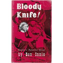 Bloody Knife by Ben Innis: Pub. by the Old Army Press, 1973: Illust., 1st ed., autographed hard cove