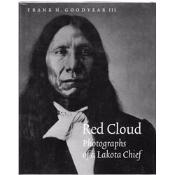 3 books: Red Cloud, Photographs of a Lakota Chief,Frank Goodyear, U. of Neb. Press, 2003, Illust., 1