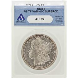 1878 7/8 TF $1 Morgan Silver Dollar Coin VAM-41C ANACS AU55
