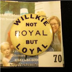 """WILKIE NOT ROYAL BUT LOYAL"" POLITICAL PINBACK"