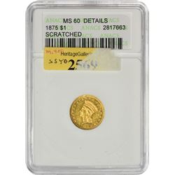 Prized 1875 Gold Dollar Rarity Mintage: 400 1875 Gold Dollar MS-60 Details – Scratched – ANACS.