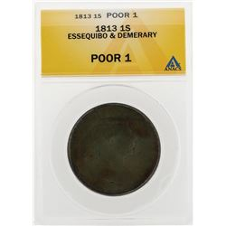 1813 1 Stiver Essequibo and Demerary Coin ANACS Poor 1