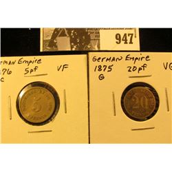 947 . German Empire: 1876C Five Pfennig VF & 1875 G 20 Pfennig, VG.