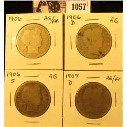 1057 . Four Barber Halves grading Fair to AG: 1906 P, D, S, & 1907 D.