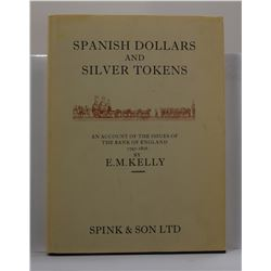 Kelly: Spanish Dollars and Silver Tokens: An Account of the Issues of the Bank of England 1797-1816