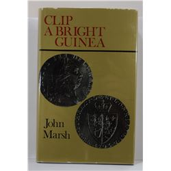Marsh: (Signed) Clip A Bright Guinea: The Yorkshire Coiners of the Eighteenth Century