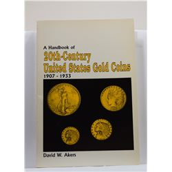 Akers: (Signed) A Handbook of 20th-Century United States Gold Coins 1907-1933