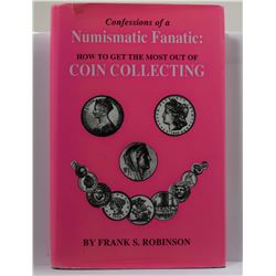 Robinson: Confessions of a Numismatic Fanatic: How to Get the Most out of Coin Collecting