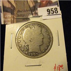 958 . 1907-S Barber Half Dollar, G, value $18