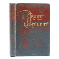 Crest of the Continent by Ernest Ingersoll 1st Ed