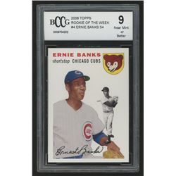 2006 Topps Rookie of the Week #4 Ernie Banks 54 (BCCG 9)