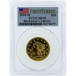 2010-W $10 Buchanans Liberty Commemorative Gold Coin PCGS MS70