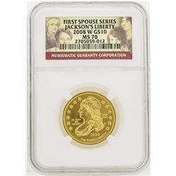 2008-W $10 First Spouse Series Jackson's Liberty Gold Coin NGC MS70