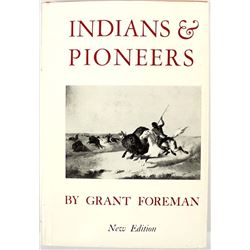 Indians & Pioneers by Grant Foreman
