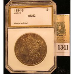 1341 _ 1884 S VAM # 5 Morgan Silver Dollar slab AU 53.